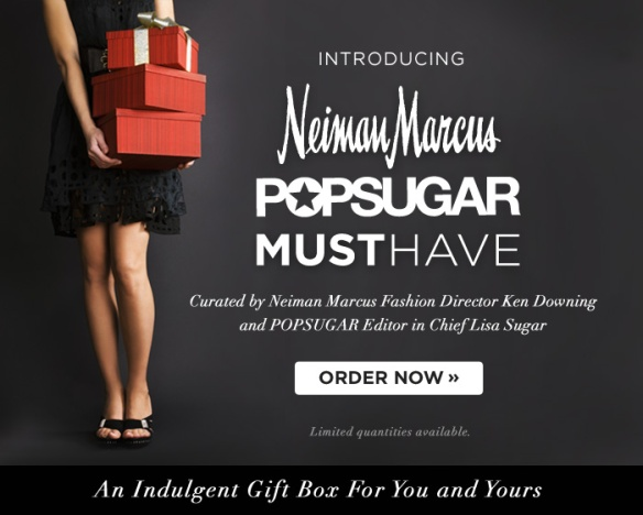 POPSUGAR Must Have Neiman Marcus Limited Edition Box $250